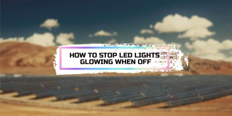 How to Stop LED Lights Glowing When Off