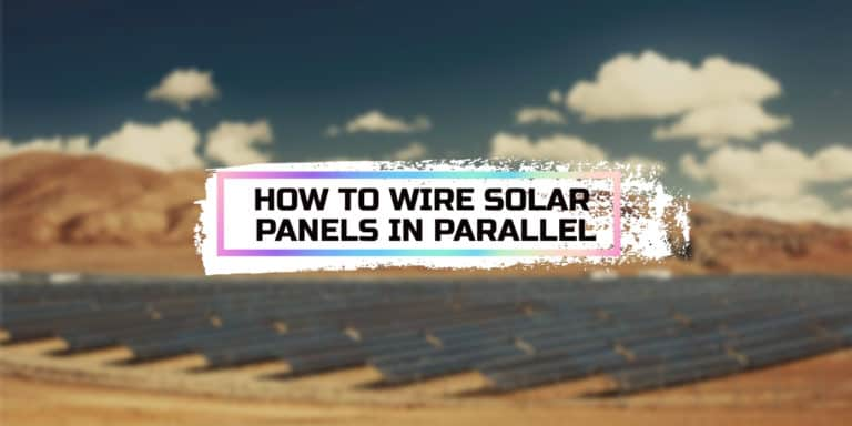 How to Wire Solar Panels in Parallel