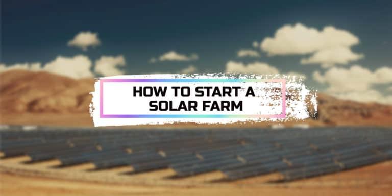 How to Start a Solar Farm