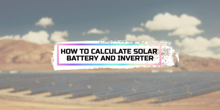 How to Calculate Solar Battery and Inverter